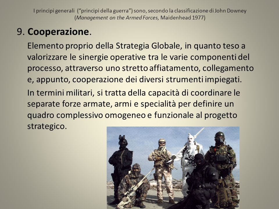 I principi generali ( principi della guerra ) sono, secondo la classificazione di John Downey (Management on the Armed Forces, Maidenhead 1977)