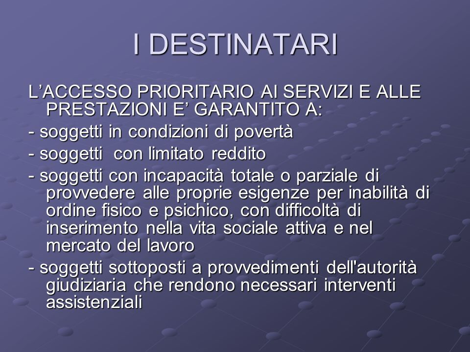 I DESTINATARI L'ACCESSO PRIORITARIO AI SERVIZI E ALLE PRESTAZIONI E' GARANTITO A: - soggetti in condizioni di povertà.