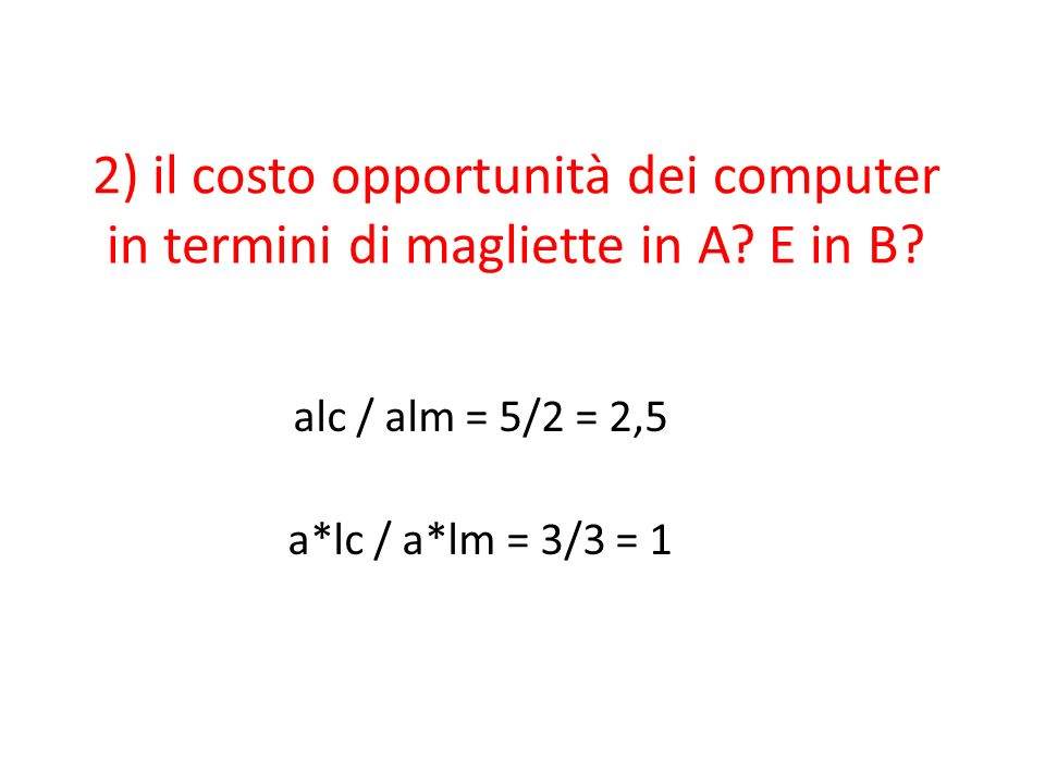 alc / alm = 5/2 = 2,5 a*lc / a*lm = 3/3 = 1