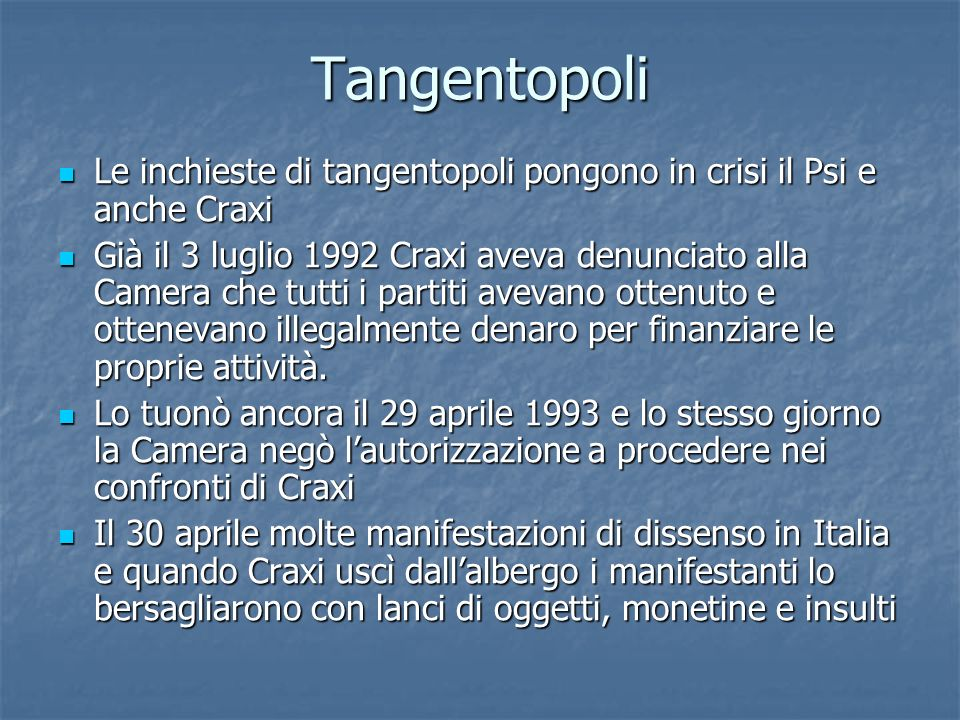 Tangentopoli Le inchieste di tangentopoli pongono in crisi il Psi e anche Craxi.