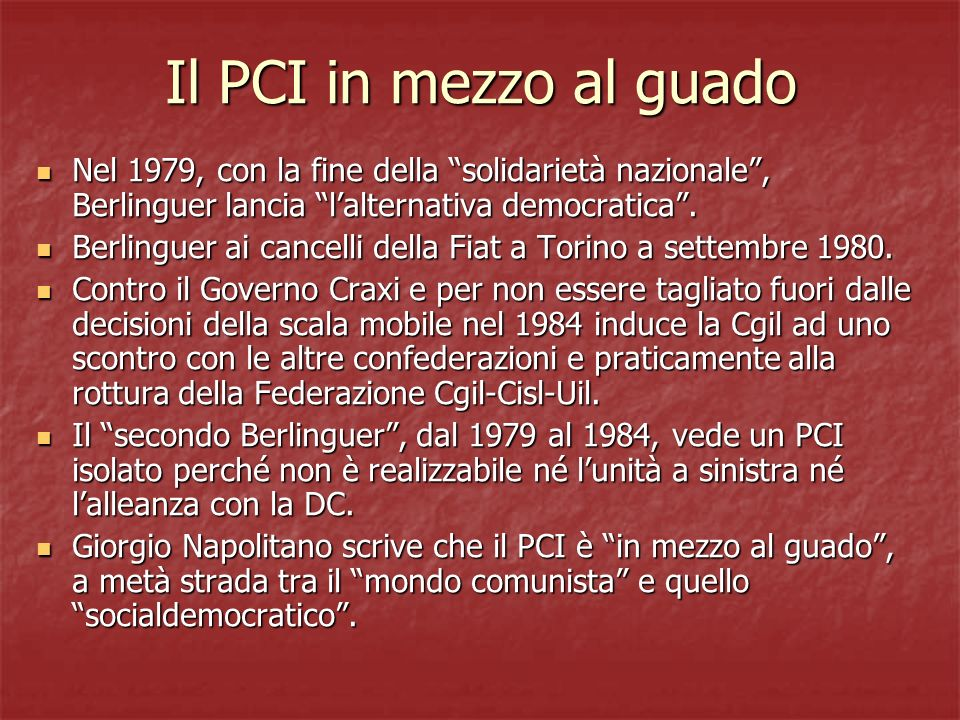 Il PCI in mezzo al guado Nel 1979, con la fine della solidarietà nazionale , Berlinguer lancia l'alternativa democratica .