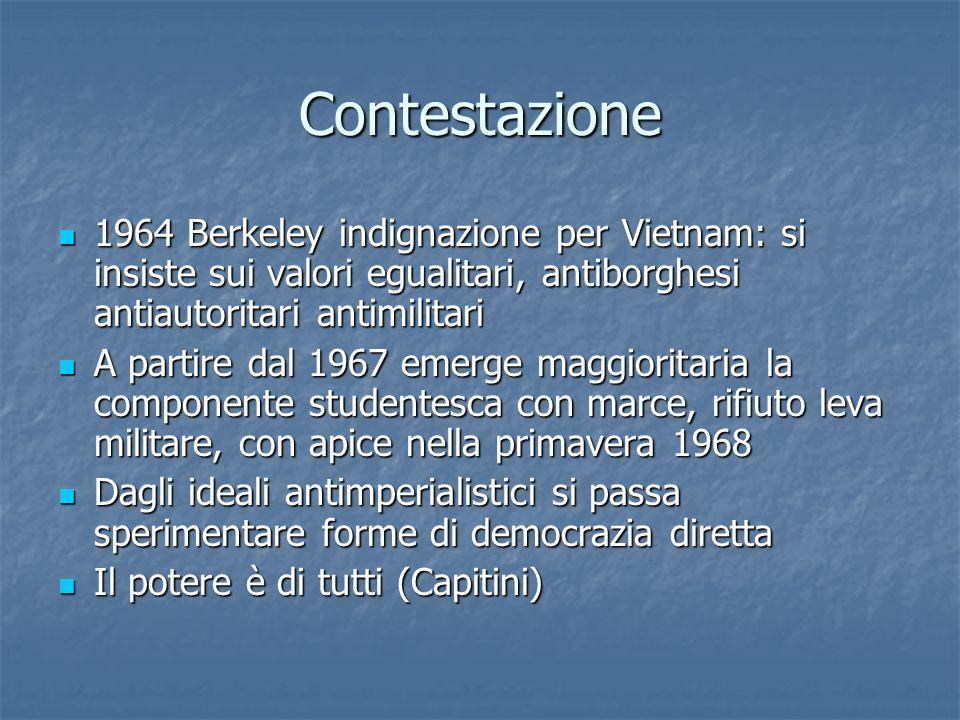 Contestazione1964 Berkeley indignazione per Vietnam: si insiste sui valori egualitari, antiborghesi antiautoritari antimilitari.