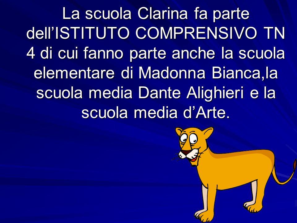 La scuola Clarina fa parte dell'ISTITUTO COMPRENSIVO TN 4 di cui fanno parte anche la scuola elementare di Madonna Bianca,la scuola media Dante Alighieri e la scuola media d'Arte.