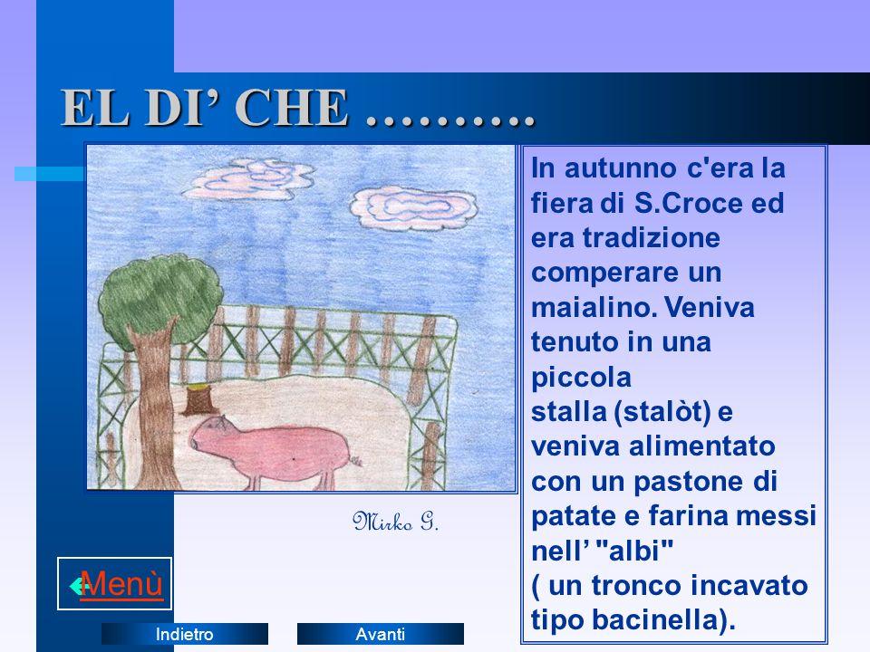 EL DI' CHE ………. In autunno c era la fiera di S.Croce ed era tradizione. comperare un maialino. Veniva tenuto in una piccola.