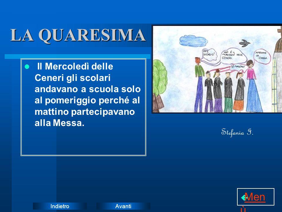 LA QUARESIMA Il Mercoledì delle Ceneri gli scolari andavano a scuola solo al pomeriggio perché al mattino partecipavano alla Messa.