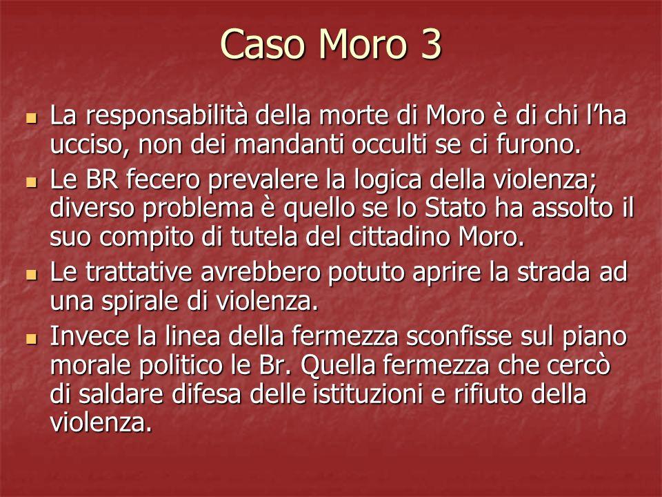 Caso Moro 3 La responsabilità della morte di Moro è di chi l'ha ucciso, non dei mandanti occulti se ci furono.