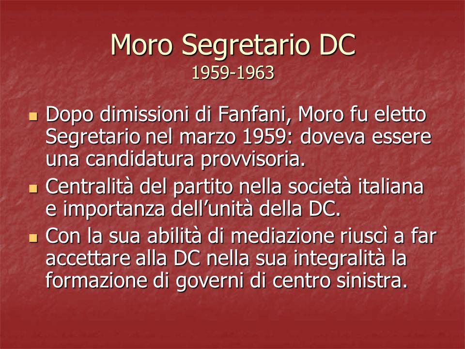 Moro Segretario DC 1959-1963 Dopo dimissioni di Fanfani, Moro fu eletto Segretario nel marzo 1959: doveva essere una candidatura provvisoria.