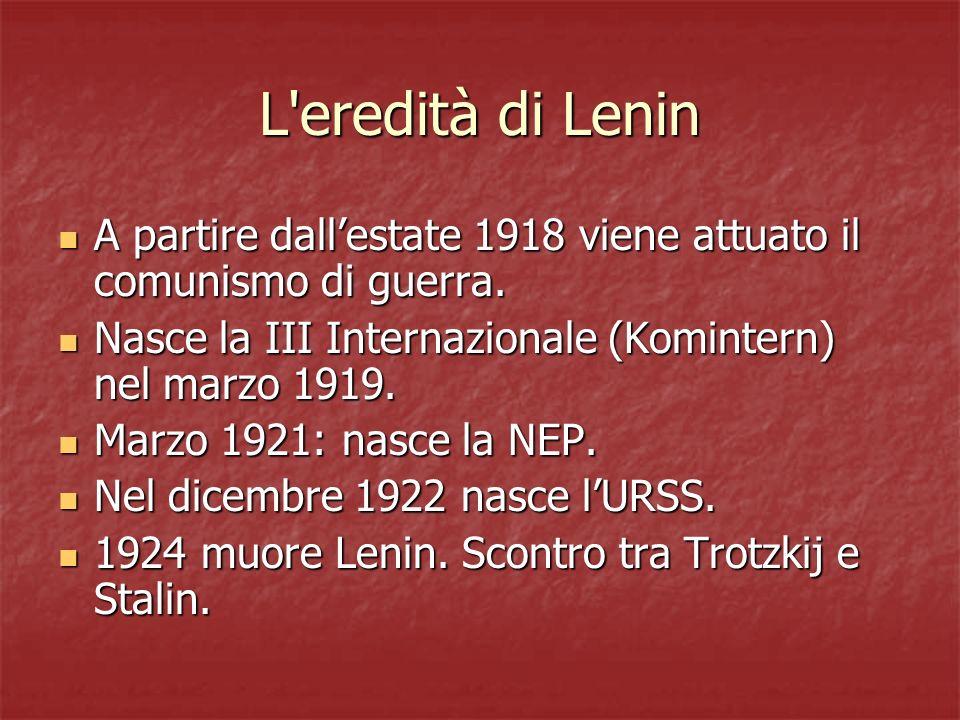 L eredità di Lenin A partire dall'estate 1918 viene attuato il comunismo di guerra. Nasce la III Internazionale (Komintern) nel marzo 1919.