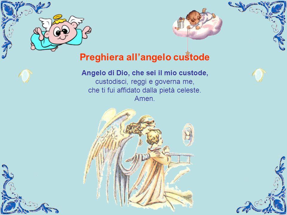 Preghiera all'angelo custode Angelo di Dio, che sei il mio custode,