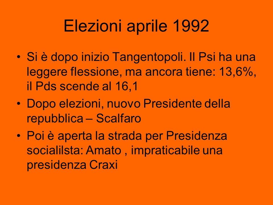 Elezioni aprile 1992 Si è dopo inizio Tangentopoli. Il Psi ha una leggere flessione, ma ancora tiene: 13,6%, il Pds scende al 16,1.