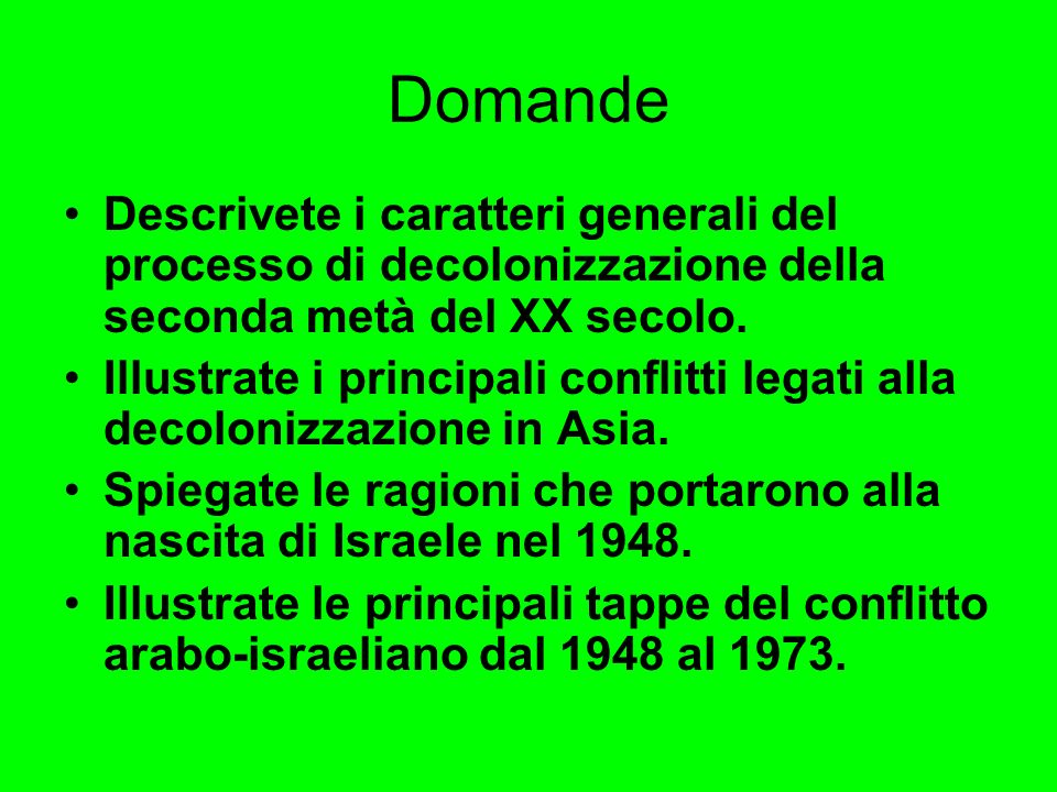 Domande Descrivete i caratteri generali del processo di decolonizzazione della seconda metà del XX secolo.