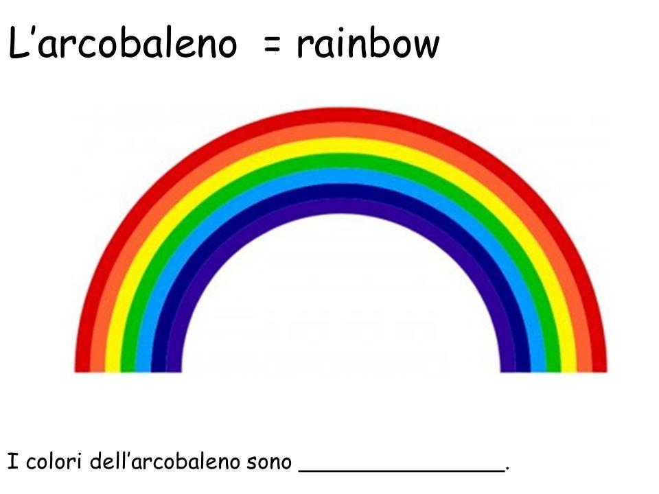 L'arcobaleno = rainbow