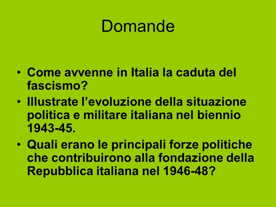 Domande Come avvenne in Italia la caduta del fascismo
