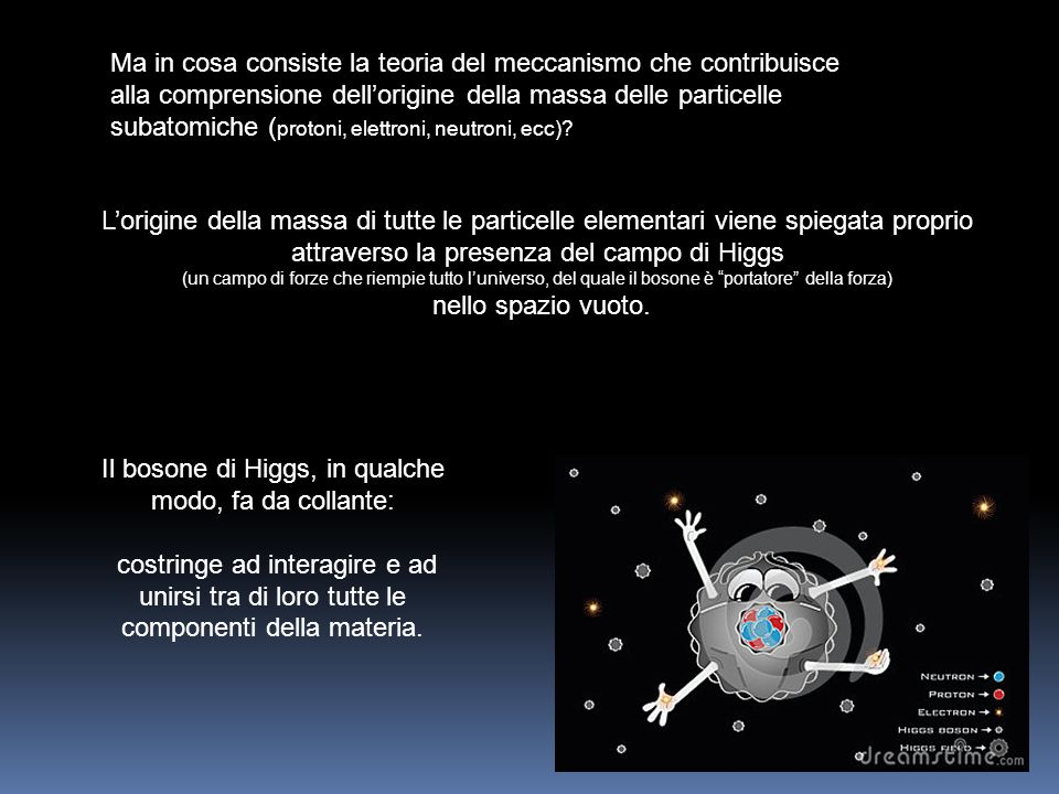 Il bosone di Higgs, in qualche modo, fa da collante: