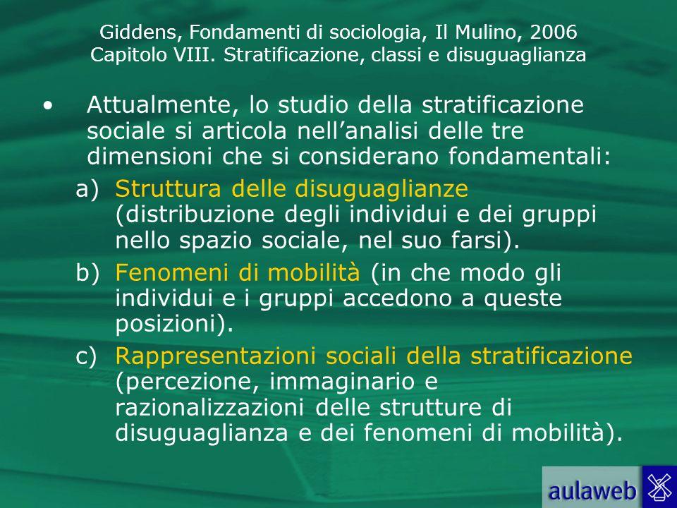 Attualmente, lo studio della stratificazione sociale si articola nell'analisi delle tre dimensioni che si considerano fondamentali: