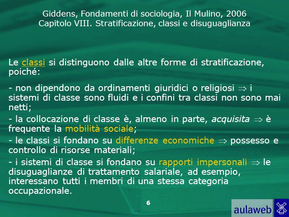 Le classi si distinguono dalle altre forme di stratificazione, poiché: