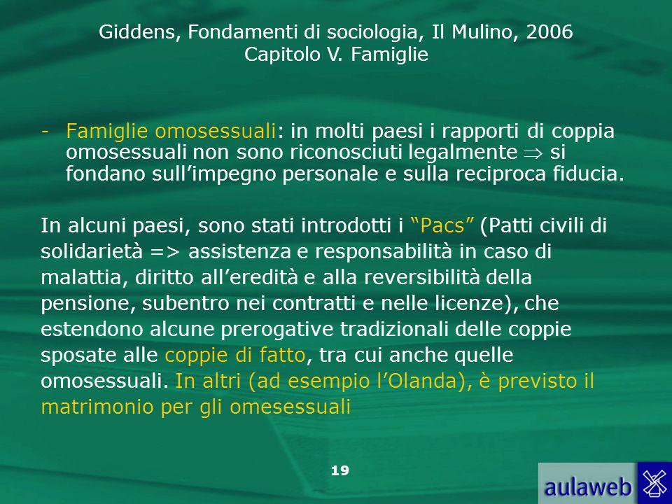Famiglie omosessuali: in molti paesi i rapporti di coppia omosessuali non sono riconosciuti legalmente  si fondano sull'impegno personale e sulla reciproca fiducia.