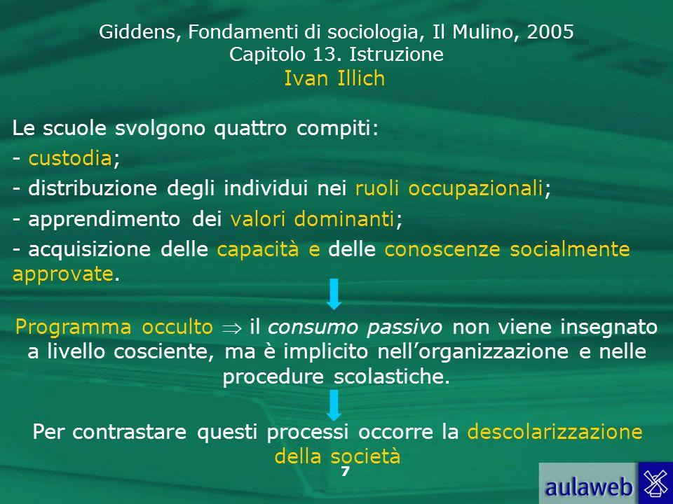Ivan IllichLe scuole svolgono quattro compiti: custodia; distribuzione degli individui nei ruoli occupazionali;
