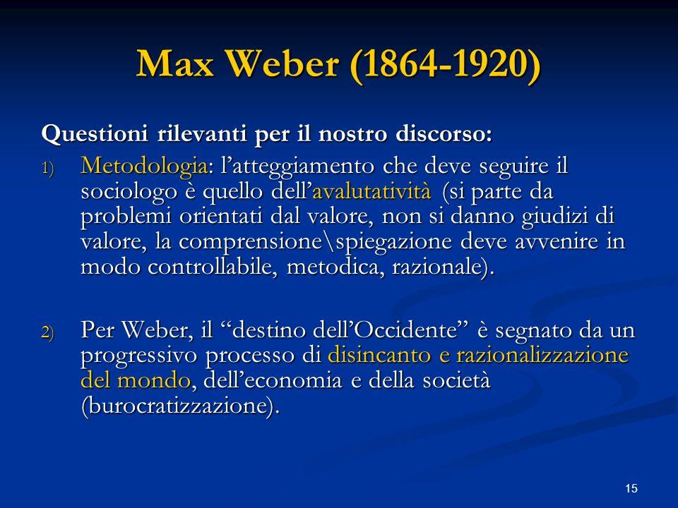 Max Weber (1864-1920) Questioni rilevanti per il nostro discorso: