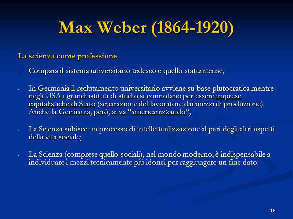Max Weber (1864-1920) La scienza come professione