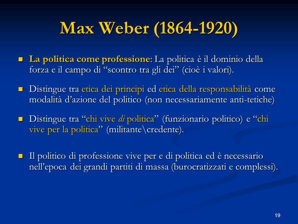 Max Weber (1864-1920) La politica come professione: La politica è il dominio della forza e il campo di scontro tra gli dei (cioè i valori).
