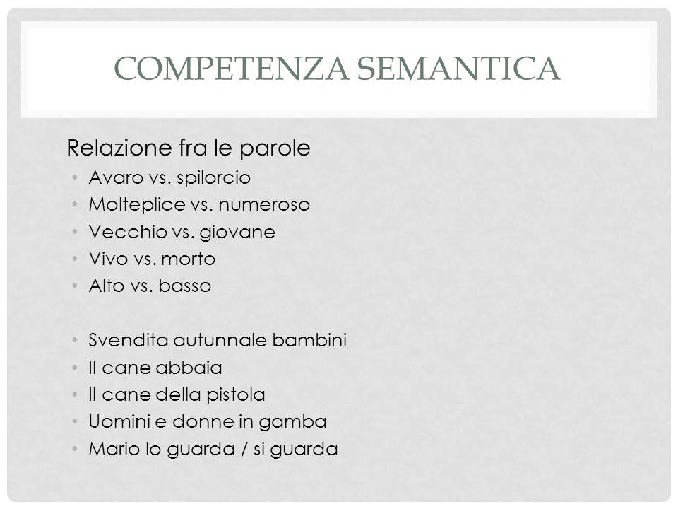 Competenza semantica Relazione fra le parole Avaro vs. spilorcio