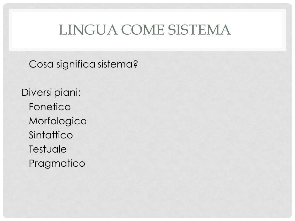 Lingua come sistema Cosa significa sistema Diversi piani: Fonetico