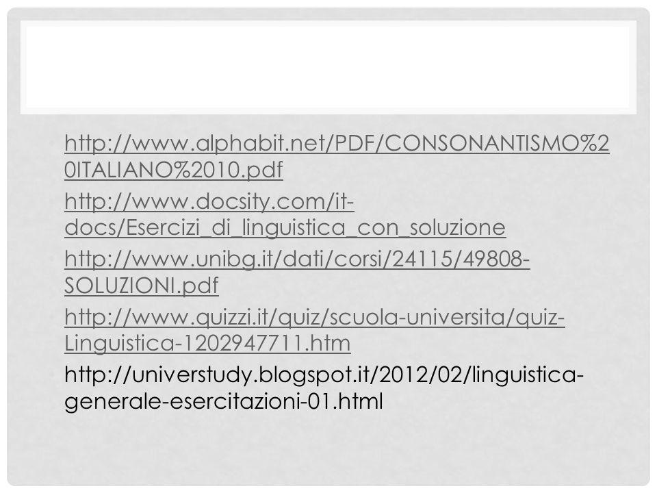 http://www.alphabit.net/PDF/CONSONANTISMO%20ITALIANO%2010.pdf http://www.docsity.com/it-docs/Esercizi_di_linguistica_con_soluzione.
