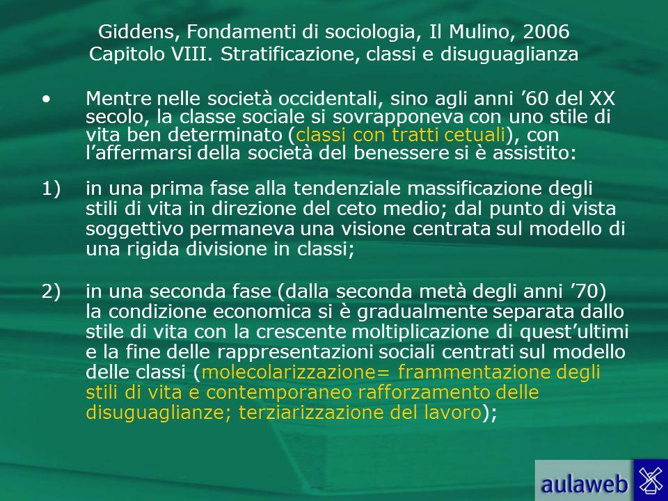 Mentre nelle società occidentali, sino agli anni '60 del XX secolo, la classe sociale si sovrapponeva con uno stile di vita ben determinato (classi con tratti cetuali), con l'affermarsi della società del benessere si è assistito: