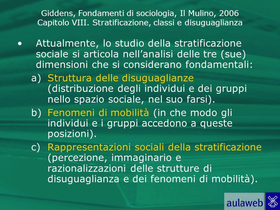 Attualmente, lo studio della stratificazione sociale si articola nell'analisi delle tre (sue) dimensioni che si considerano fondamentali: