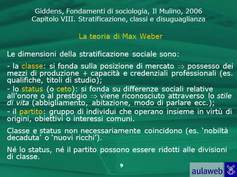 La teoria di Max Weber Le dimensioni della stratificazione sociale sono: