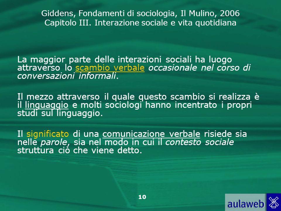 La maggior parte delle interazioni sociali ha luogo attraverso lo scambio verbale occasionale nel corso di conversazioni informali.