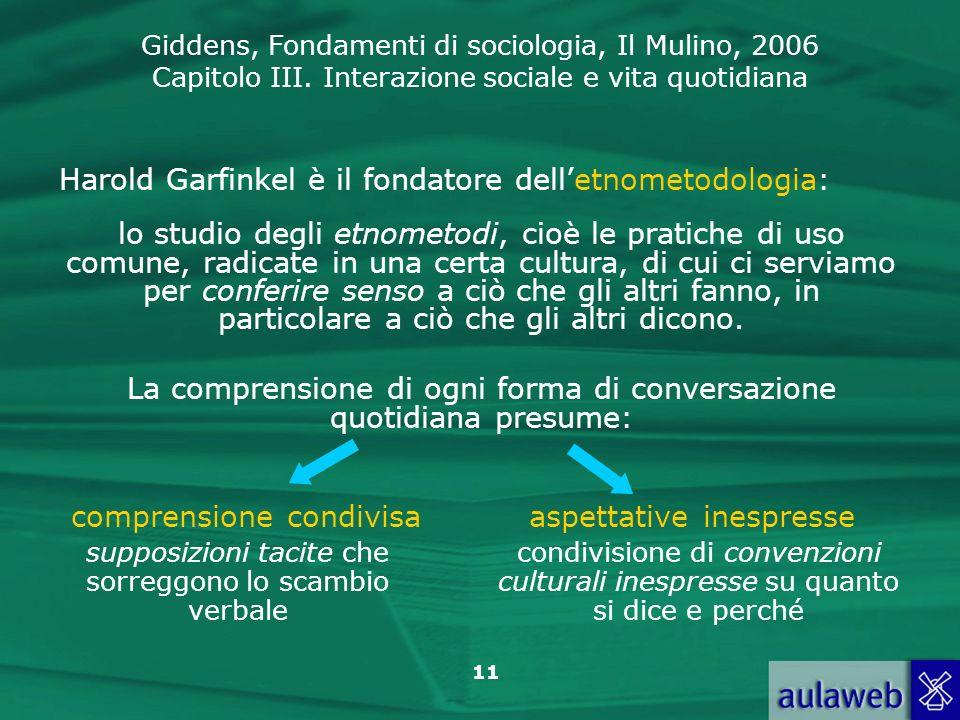Harold Garfinkel è il fondatore dell'etnometodologia: