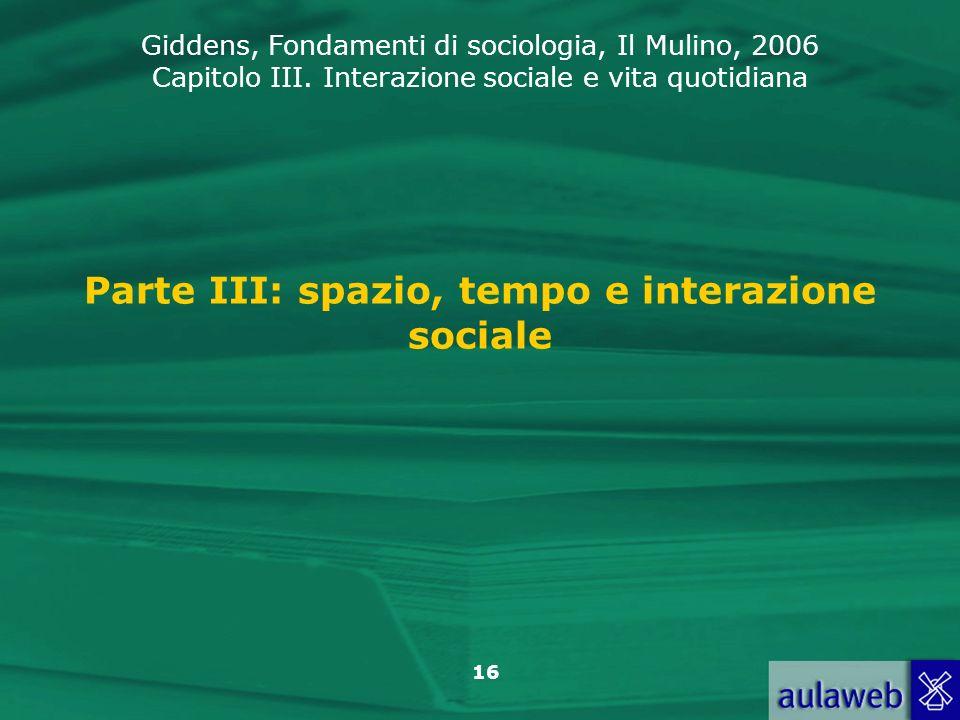 Parte III: spazio, tempo e interazione sociale
