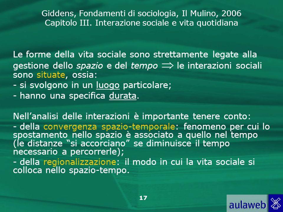 Le forme della vita sociale sono strettamente legate alla gestione dello spazio e del tempo  le interazioni sociali sono situate, ossia: