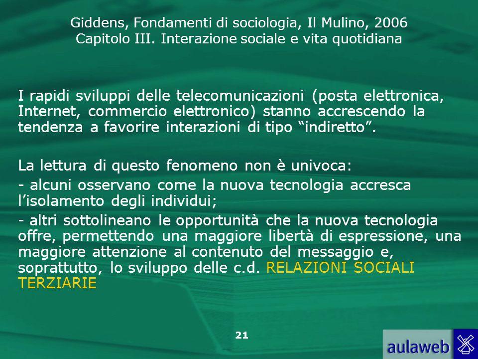 I rapidi sviluppi delle telecomunicazioni (posta elettronica, Internet, commercio elettronico) stanno accrescendo la tendenza a favorire interazioni di tipo indiretto .