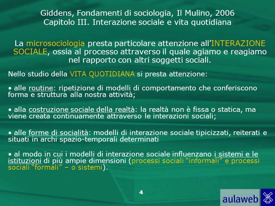 La microsociologia presta particolare attenzione all'INTERAZIONE SOCIALE, ossia al processo attraverso il quale agiamo e reagiamo nel rapporto con altri soggetti sociali.