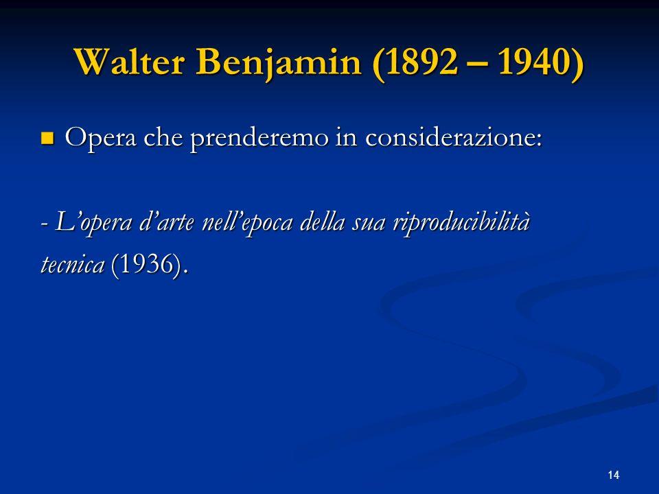 Walter Benjamin (1892 – 1940) Opera che prenderemo in considerazione:
