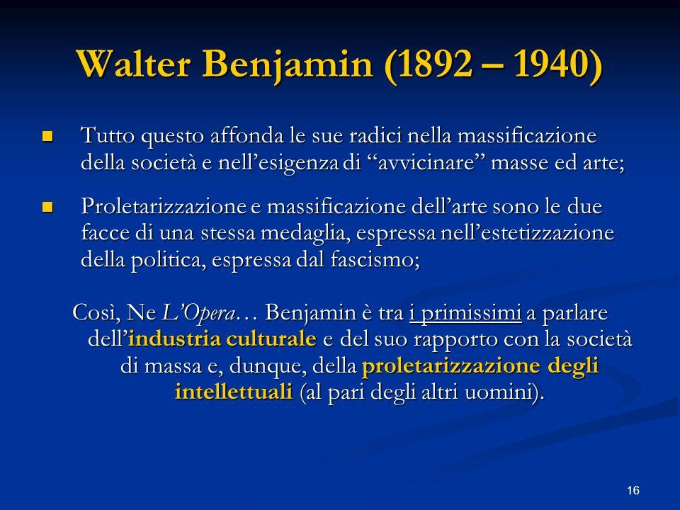 Walter Benjamin (1892 – 1940) Tutto questo affonda le sue radici nella massificazione della società e nell'esigenza di avvicinare masse ed arte;