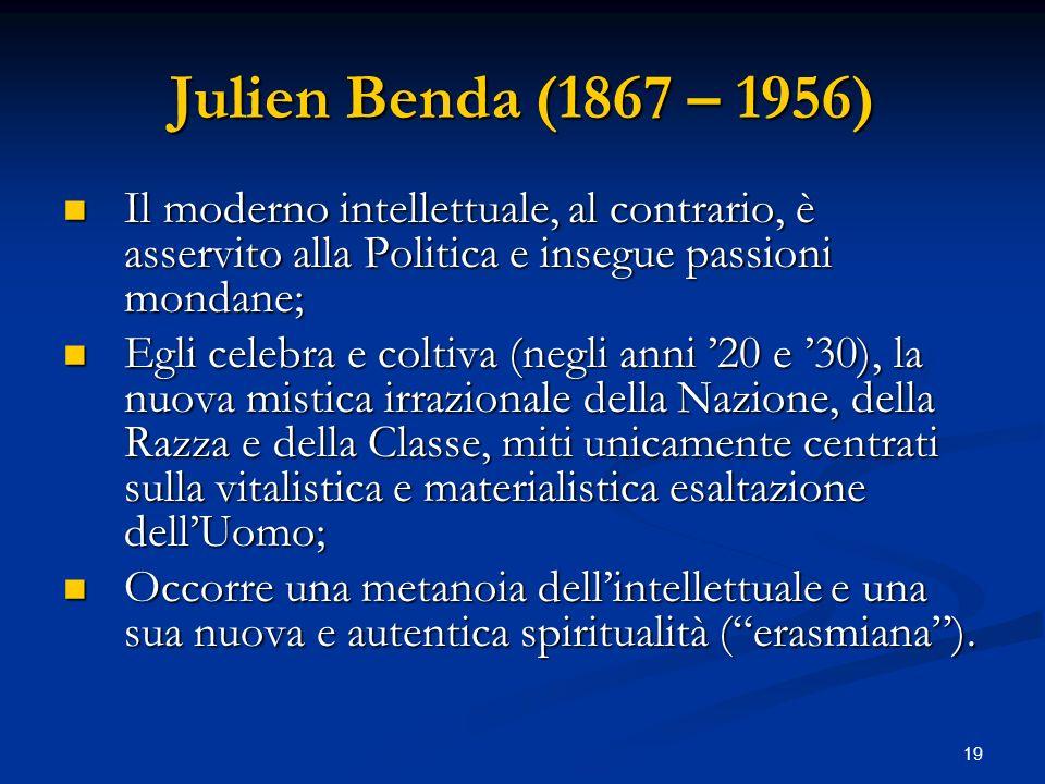 Julien Benda (1867 – 1956) Il moderno intellettuale, al contrario, è asservito alla Politica e insegue passioni mondane;