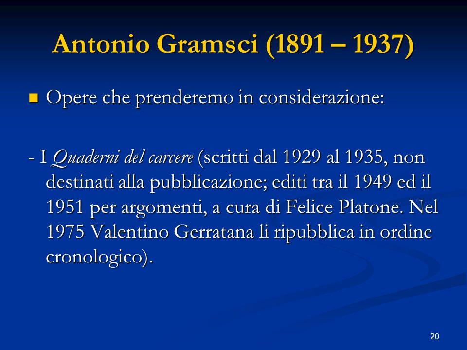 Antonio Gramsci (1891 – 1937) Opere che prenderemo in considerazione: