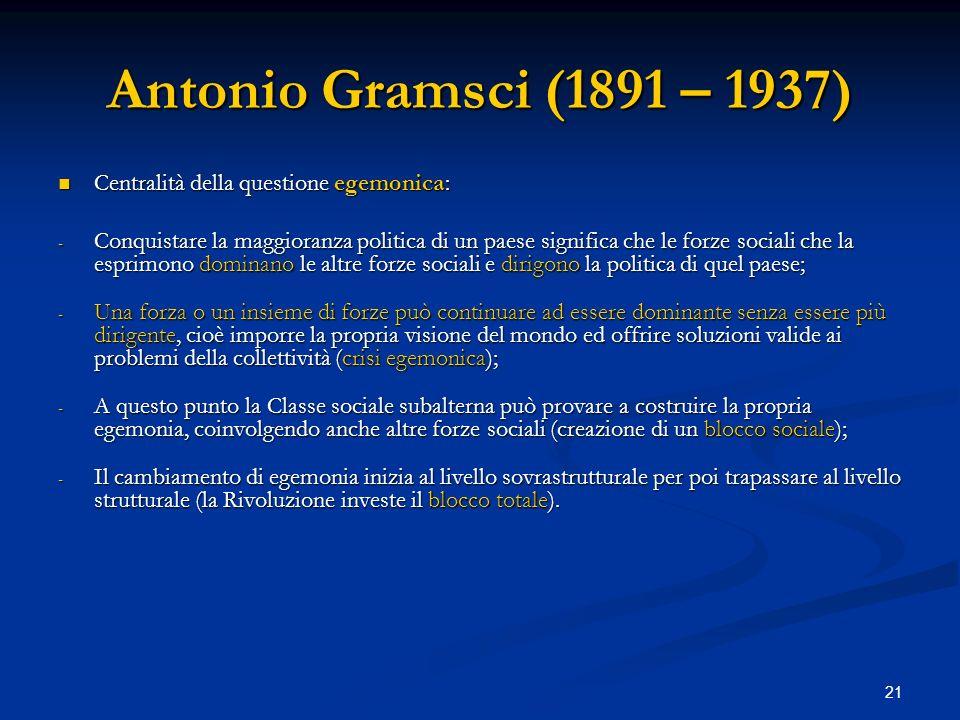 Antonio Gramsci (1891 – 1937) Centralità della questione egemonica:
