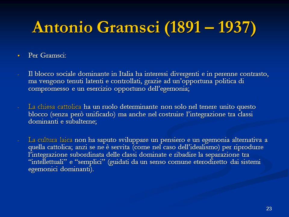 Antonio Gramsci (1891 – 1937) Per Gramsci: