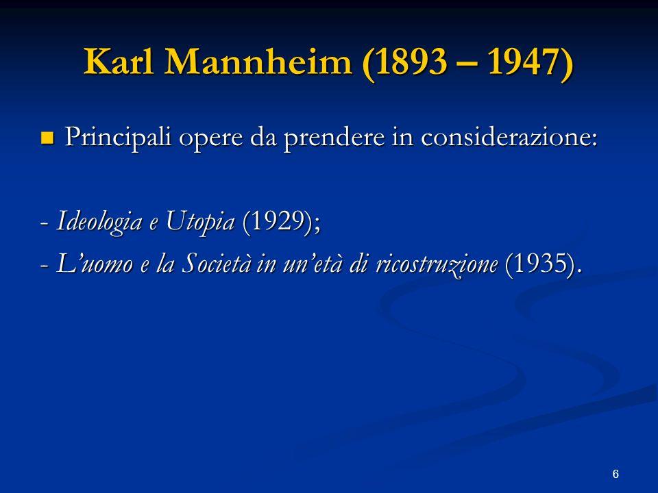Karl Mannheim (1893 – 1947) Principali opere da prendere in considerazione: - Ideologia e Utopia (1929);