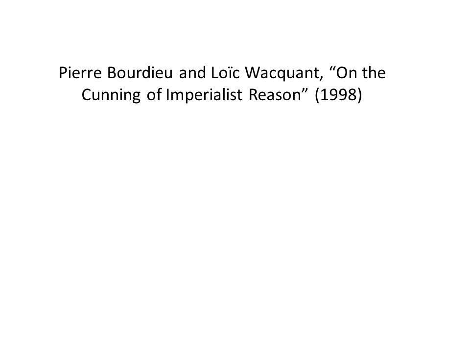 Pierre Bourdieu and Loïc Wacquant, On the Cunning of Imperialist Reason (1998)