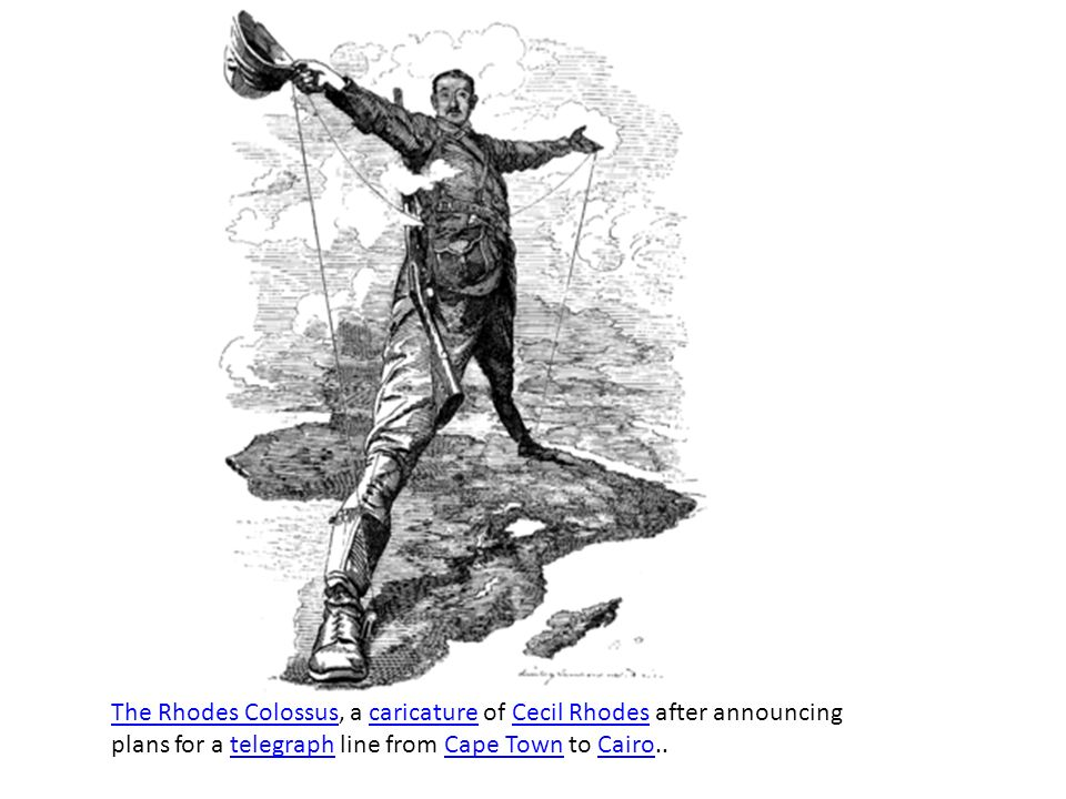 The Rhodes Colossus, a caricature of Cecil Rhodes after announcing plans for a telegraph line from Cape Town to Cairo..