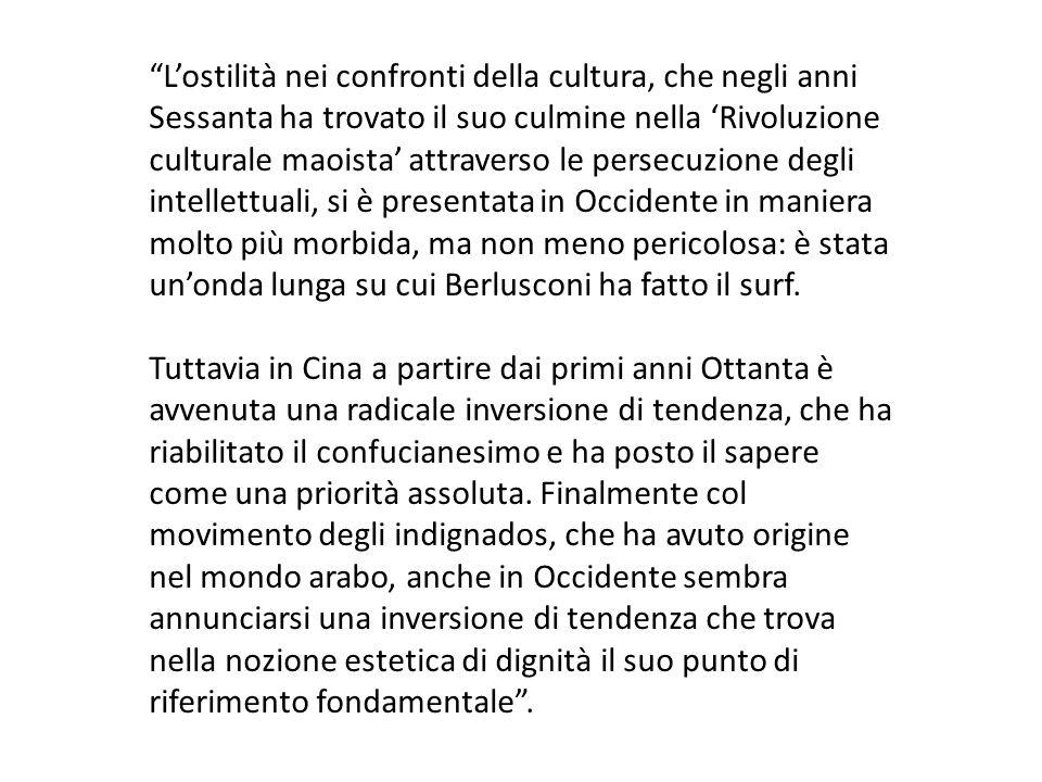 L'ostilità nei confronti della cultura, che negli anni Sessanta ha trovato il suo culmine nella 'Rivoluzione culturale maoista' attraverso le persecuzione degli intellettuali, si è presentata in Occidente in maniera molto più morbida, ma non meno pericolosa: è stata un'onda lunga su cui Berlusconi ha fatto il surf.