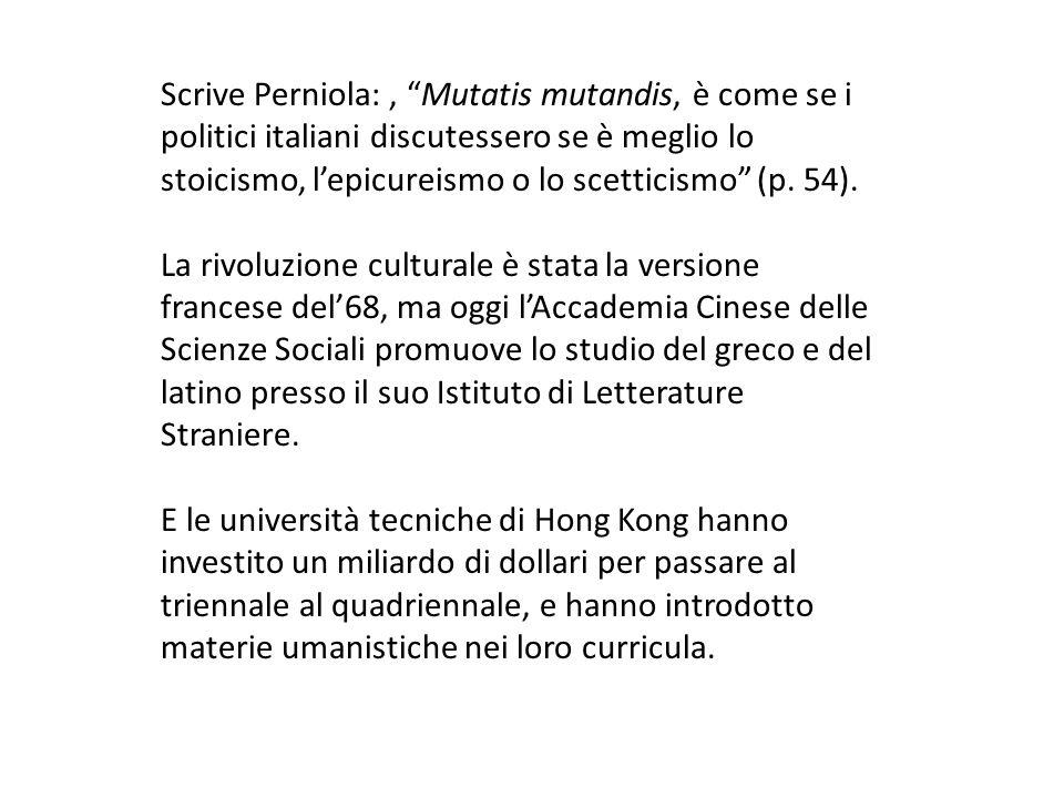 Scrive Perniola: , Mutatis mutandis, è come se i politici italiani discutessero se è meglio lo stoicismo, l'epicureismo o lo scetticismo (p. 54).