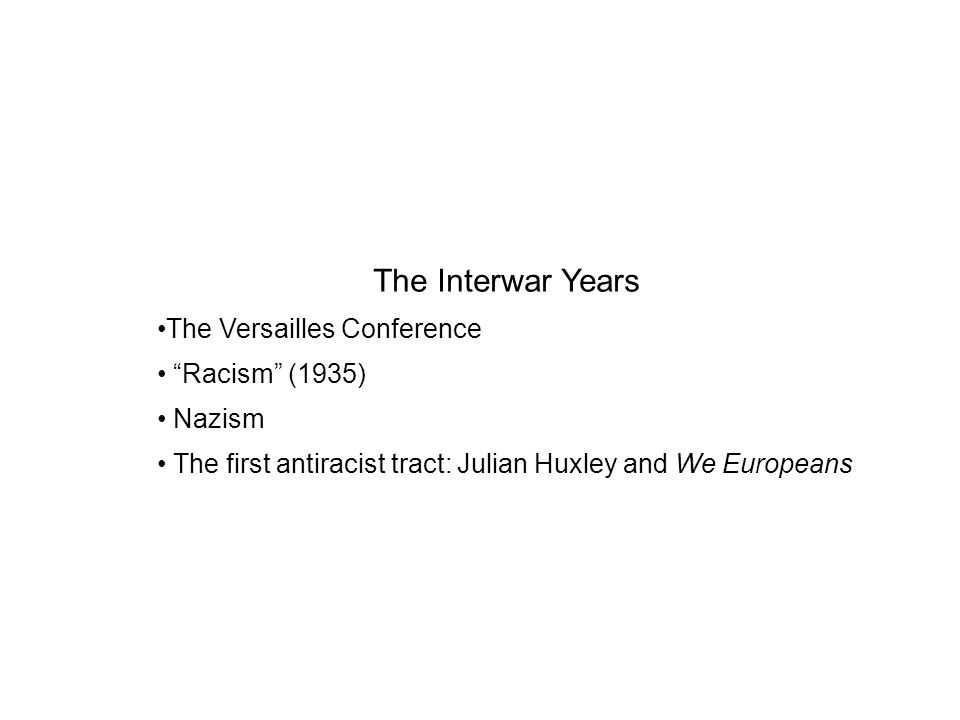 The Interwar Years The Versailles Conference Racism (1935) Nazism