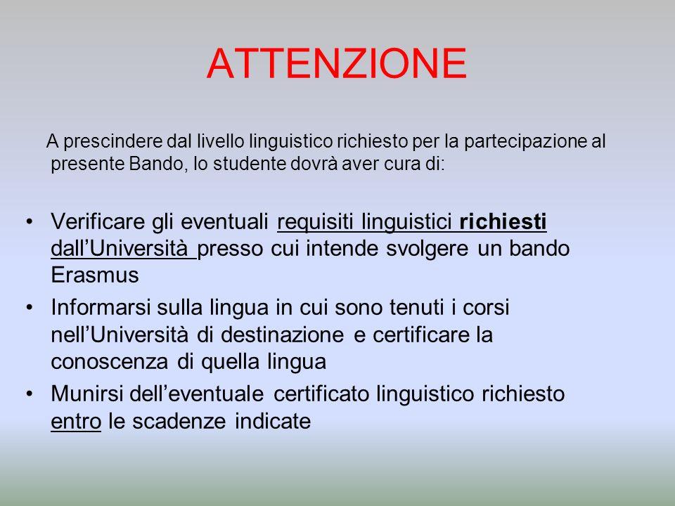 ATTENZIONE A prescindere dal livello linguistico richiesto per la partecipazione al presente Bando, lo studente dovrà aver cura di:
